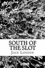 South of the Slot by Jack London (2013, Paperback)