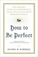 How to Be Perfect: One Church's Audacious Experiment In Living the Old Testament
