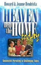 Heaven Help the Home Today: Successful Parenting in Challenging Times Hendricks