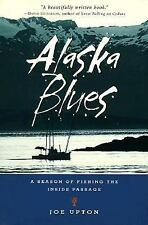 Alaska Blues : A Season of Fishing the Inside Passage by Joe Upton (2002,...