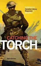 Catching the Torch : Contemporary Canadian Literary Responses to World War I...
