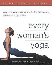 Every Woman's Yoga : How to Incorporate Strength, Flexibility, and Balance...