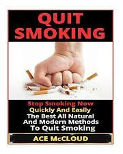 Quit Smoking: Stop Smoking Now Quickly and Easily- the Best All Natural and...