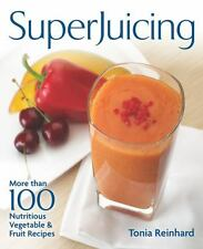 Superjuicing: More Than 100 Nutritious Vegetable and Fruit Recipes, Reinhard, To