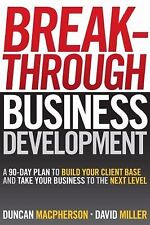 Breakthrough Business Development : A 90-Day Plan to Build Your Client Base...