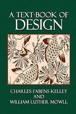 A Text-Book of Design by William Mowll and Charles Kelley (2014, Paperback)