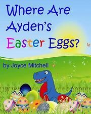 Where Are Ayden's Easter Eggs? by Joyce Mitchell (2014, Paperback, Large Type)