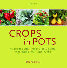 Crops in Pots: 40 Great Container Projects Using Vegetables, Fruit and Herbs...