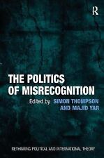 The Politics of Misrecognition (Rethinking Political and International Theory)