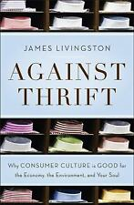 Against Thrift: Why Consumer Culture is Good for the Economy, the Environment, a