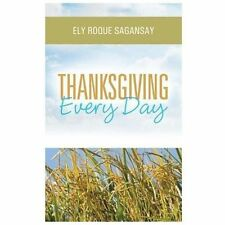 Thanksgiving Every Day by Ely Roque Sagansay (2013, Paperback)