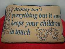 Money Isn't Everything But It Sure Keeps Your Children In Touch - Pillow - Used