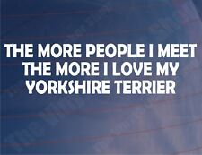 THE MORE PEOPLE I MEET LOVE MY YORKSHIRE TERRIER Coche/Pegatina Para Furgoneta