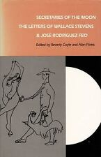 Secretaries of the Moon : The Letters of Wallace Stevens and José Rodriguez...