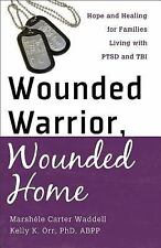Wounded Warrior, Wounded Home: Hope and Healing for Families Living with PTSD a