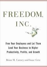 Freedom, Inc : Free Your Employees and Let Them Lead Your Business to Higher...