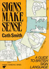 Signs Make Sense: A Guide to British Sign Language by Cath Smith Paperback
