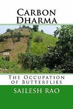 Carbon Dharma : The Occupation of Butterflies by Sailesh Rao (2011, Paperback)