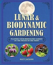 Lunar and Biodynamic Gardening: Planting Your Biodynamic Garden by the Phases of