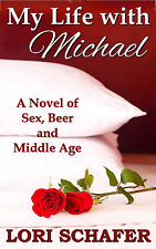 MY LIFE WITH MICHAEL A Novel of Sex, Beer, and Middle Age Erotica Erotic Romance
