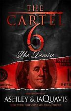 The Cartel: The Cartel 6: the Demise 6 by Ashley & Ashley & JaQuavis and...