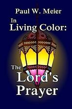 In Living Color : The Lord's Prayer by Paul W. Meier (2012, Paperback)