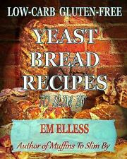 Low-Carb Gluten-Free Yeast Bread Recipes to Slim By : For Weight Loss,...