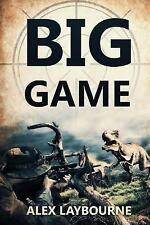 Big Game : A Prehistoric Thriller by Alex Laybourne (2015, Paperback)