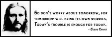 Wall Quote - JESUS CHRIST - So don't worry about tomorrow, for tomorrow will bri