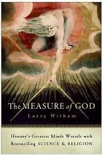 The Measure of God : History's Greatest Minds Wrestle with Reconciling...