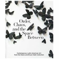 Order, Chaos, and the Space Between: Contemporary Latin American Art from the Di
