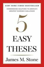 Five Easy Theses: Commonsense Solutions to America's Greatest Economic Challen..