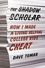 The Shadow Scholar : How I Made a Living Helping College Kids Cheat by Ed...