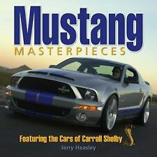 Mustang Masterpieces : Featuring the Cars of Carroll Shelby by Jerry Heasley