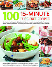 100 15 Minute Fuss-free Recipes: Time-saving Techniques and Shortcuts to Superb