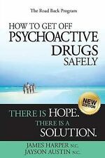 How to Get Off Psychoactive Drugs Safely: There Is Hope. There Is a Solution....