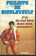 J'ai du ciel bleu dans mon passeport.Philippe De DIEULEVEULT.Grasset  D002