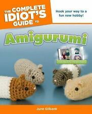 The Complete Idiot's Guide to Amigurumi by June Gilbank (2010, Paperback)