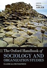 The Oxford Handbook of Sociology and Organization Studies: Classical...
