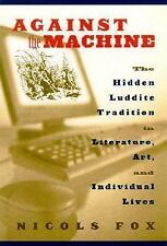 Against the Machine: The Hidden Luddite Tradition in Literature, Art, and Indivi