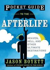 Pocket Guide to the Afterlife: Heaven, Hell, and Other Ultimate Destinations, Bo