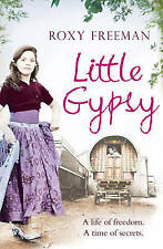 Little Gypsy: A Life of Freedom, a Time of Secrets by Roxy Freeman...