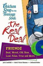 Chicken Soup for the Teenage Soul: The Real Deal Friends: Best, Worst, Old, New,