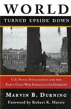 World Turned Upside Down : U. S. Naval Intelligence and the Early Cold War...