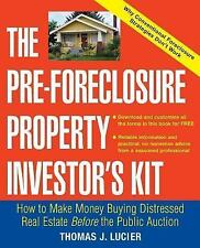 The Pre-Foreclosure Property Investor's Kit: How to Make Money Buying Distressed
