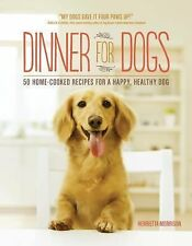 Dinner for Dogs : 50 Home-Cooked Recipes for a Happy, Healthy Dog by...