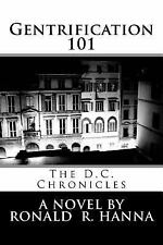 Gentrification 101 : The D. C. Chronicles by Ronald Hanna (2016, Paperback)