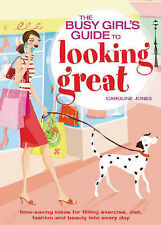 The Busy Girls' Guide to Looking Great: Time-saving Ideas for Fitting Exercise,