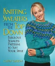Knitting Sweaters from the Top Down: Fabulous Seamless Patterns to Suit Your Sty