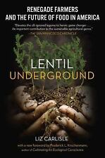 Lentil Underground : Renegade Farmers and the Future of Food in America by...